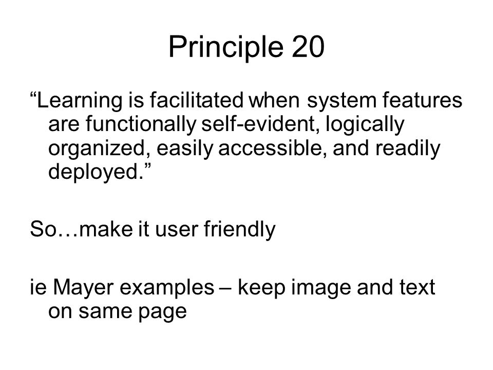 Principle 20 Learning is facilitated when system features are functionally self-evident, logically organized, easily accessible, and readily deployed.