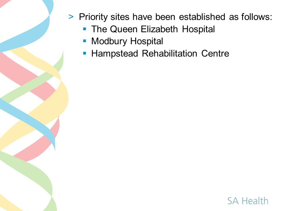 >Priority sites have been established as follows: The Queen Elizabeth Hospital Modbury Hospital Hampstead Rehabilitation Centre