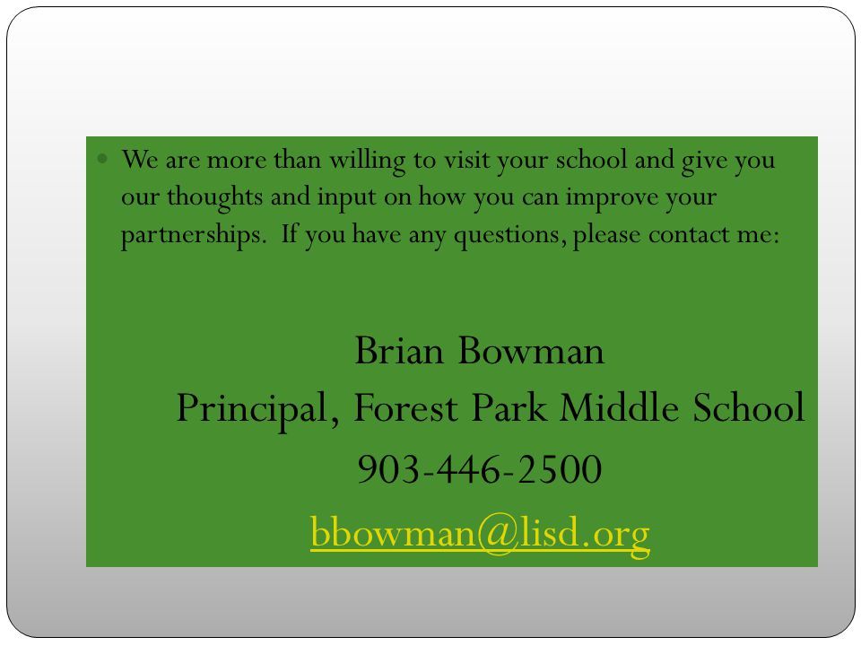 We are more than willing to visit your school and give you our thoughts and input on how you can improve your partnerships.