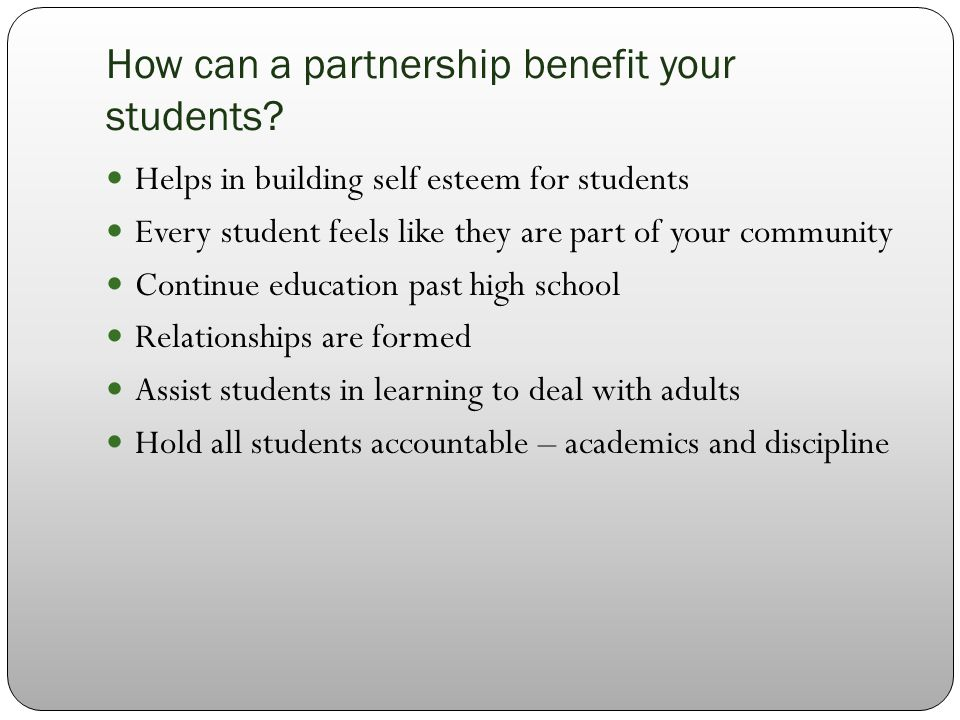 How can a partnership benefit your students? Helps in building self esteem for students Every student feels like they are part of your community Conti