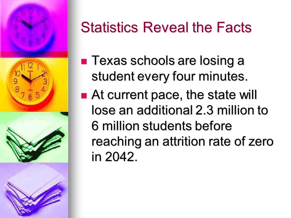 Statistics Reveal the Facts Texas schools are losing a student every four minutes.