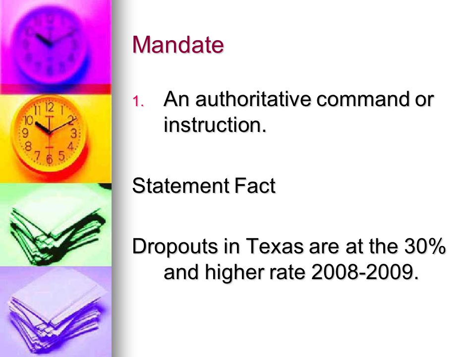 Mandate 1. An authoritative command or instruction.