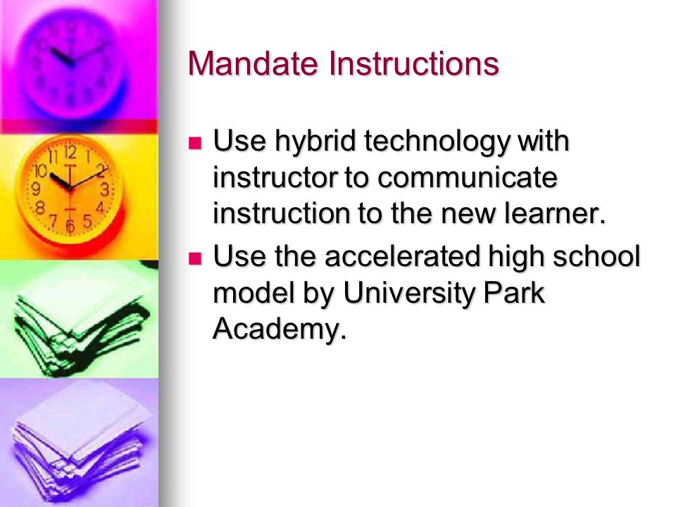 Mandate Instructions Use hybrid technology with instructor to communicate instruction to the new learner.