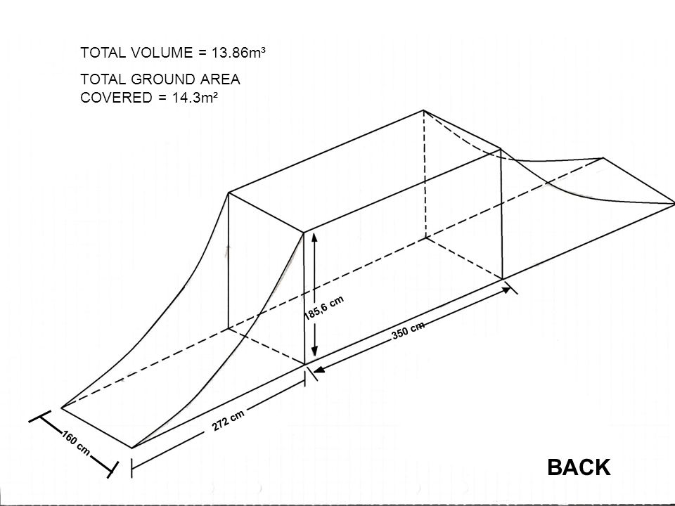 185,6 cm 272 cm 350 cm 160 cm TOTAL VOLUME = 13.86m³ TOTAL GROUND AREA COVERED = 14.3m² BACK