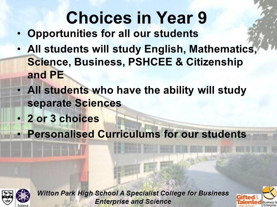 Witton Park High School A Specialist College for Business Enterprise and Science Three Pathways English Baccalaureate Pathway GCSE Pathway Foundation Pathway All ensure that our students gain at least 5 GCSEs including English and mathematics