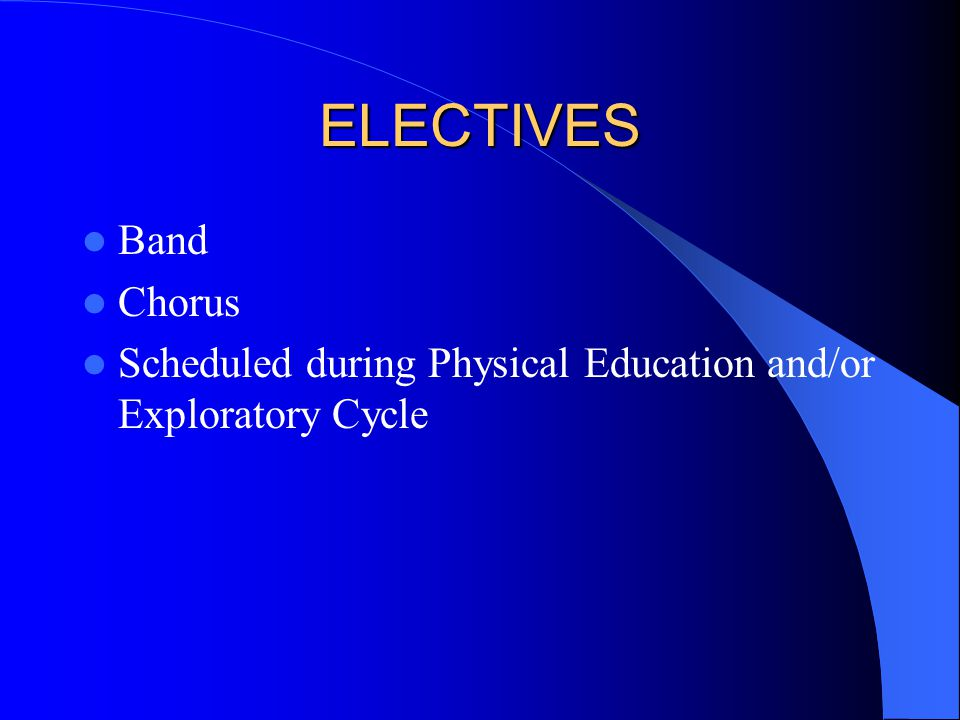 ELECTIVES Band Chorus Scheduled during Physical Education and/or Exploratory Cycle
