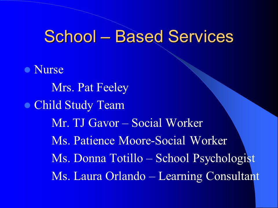 School – Based Services Nurse Mrs. Pat Feeley Child Study Team Mr.