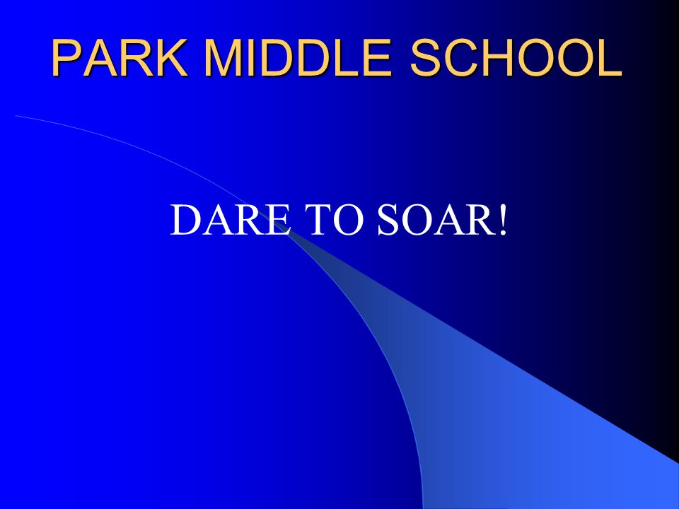 PARK MIDDLE SCHOOL DARE TO SOAR!