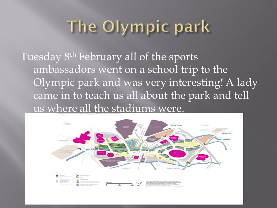 Tuesday 8 th February all of the sports ambassadors went on a school trip to the Olympic park and was very interesting! A lady came in to teach us all