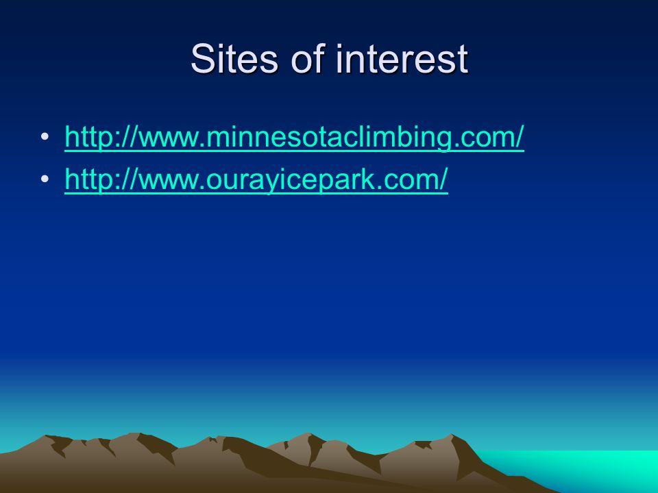 Sites of interest http://www.minnesotaclimbing.com/ http://www.ourayicepark.com/