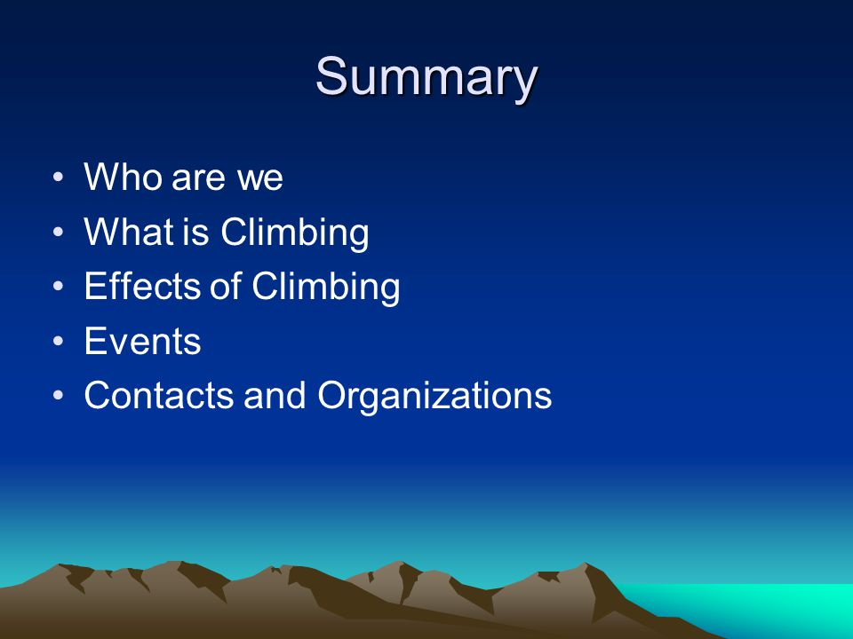 Summary Who are we What is Climbing Effects of Climbing Events Contacts and Organizations