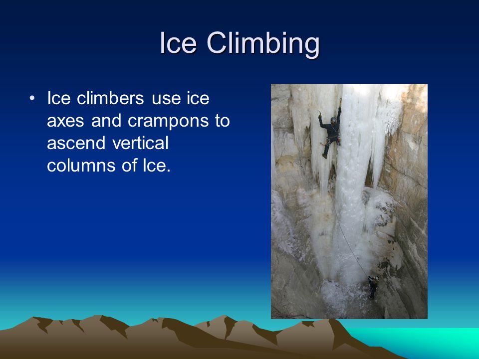 Mixed Climbing Mixed climbing is a combination of Ice and rock climbing.
