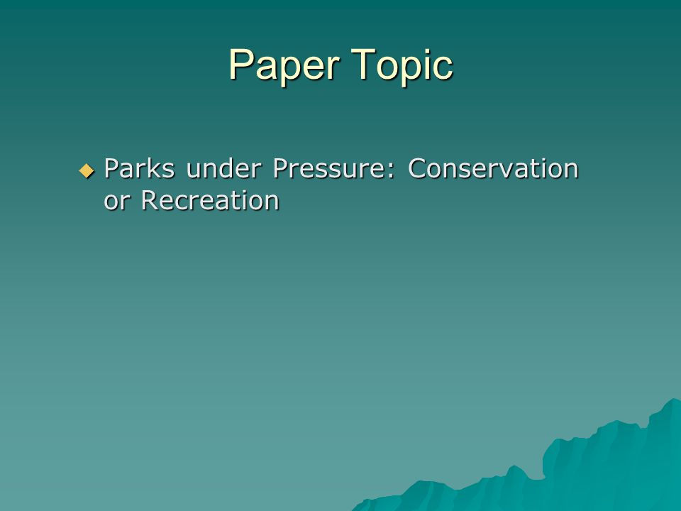 Paper Topic Parks under Pressure: Conservation or Recreation Parks under Pressure: Conservation or Recreation