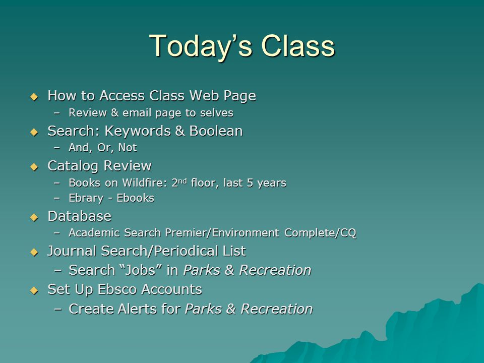 Todays Class How to Access Class Web Page How to Access Class Web Page –Review & email page to selves Search: Keywords & Boolean Search: Keywords & Bo