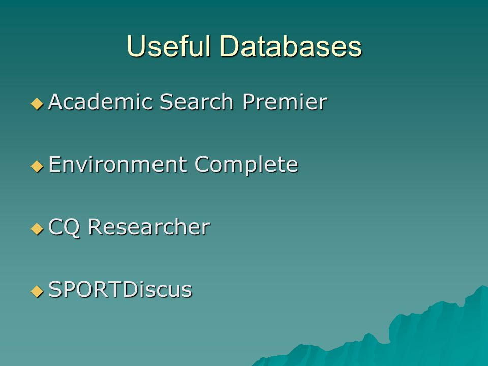 Useful Databases Academic Search Premier Academic Search Premier Environment Complete Environment Complete CQ Researcher CQ Researcher SPORTDiscus SPORTDiscus