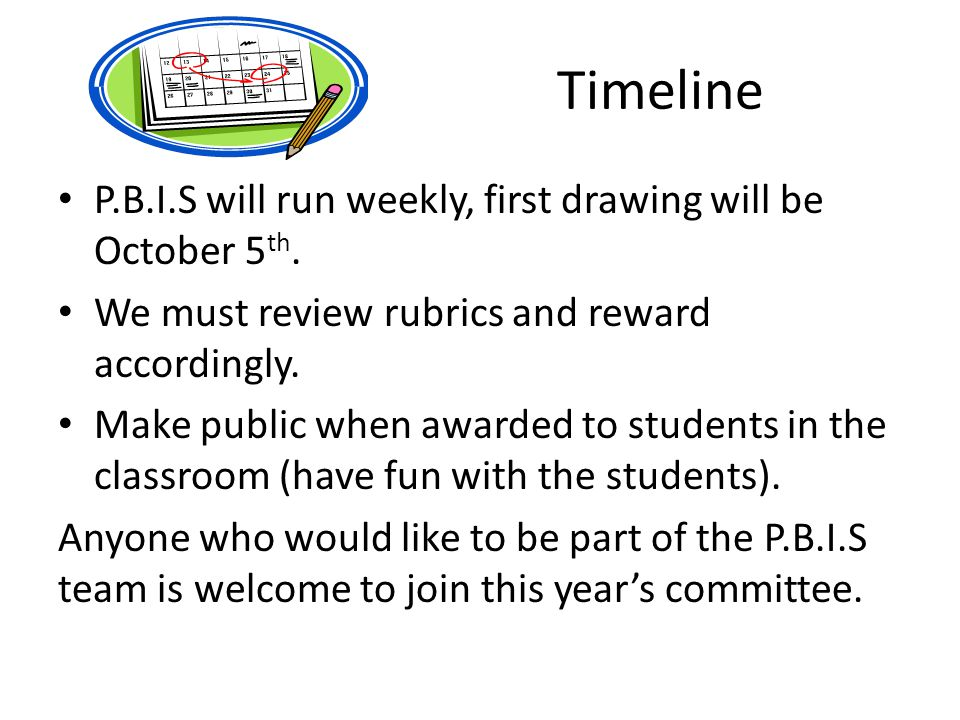 Timeline P.B.I.S will run weekly, first drawing will be October 5 th.