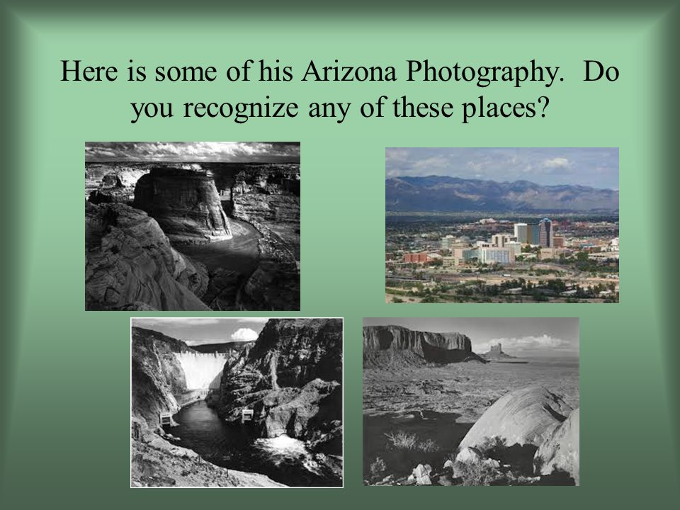 Here is some of his Arizona Photography. Do you recognize any of these places?