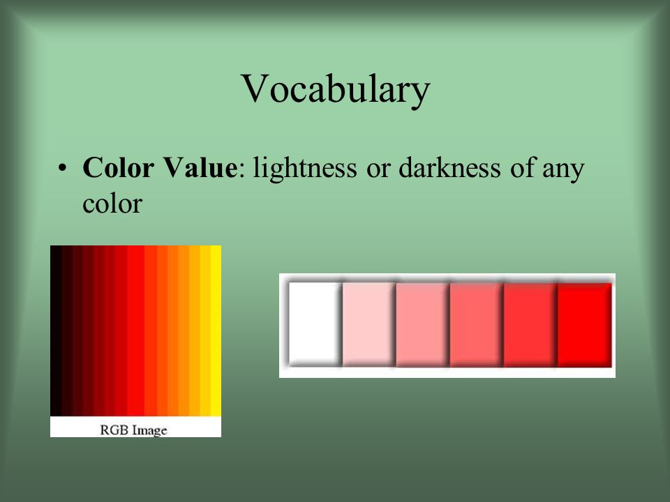Vocabulary Color Value: lightness or darkness of any color