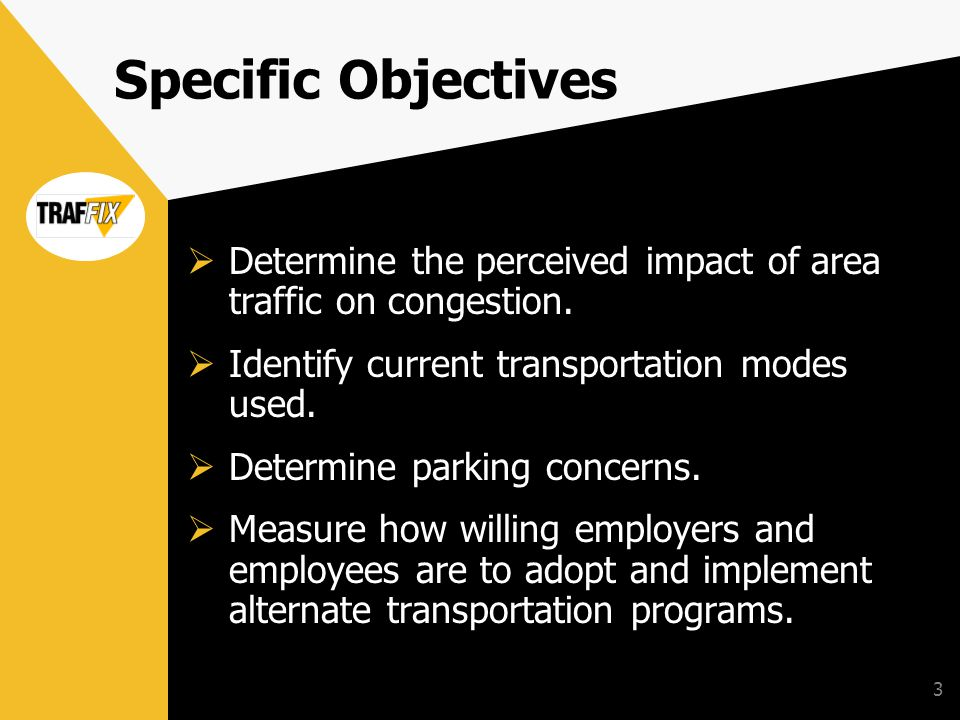 3 Specific Objectives Determine the perceived impact of area traffic on congestion.
