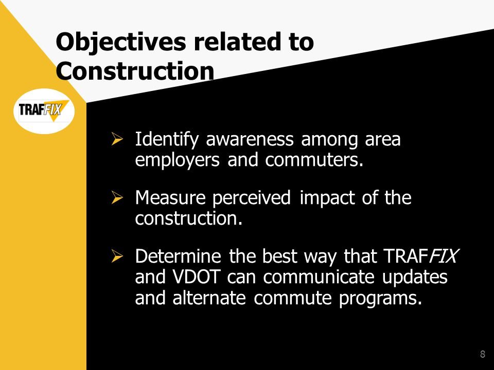 8 Objectives related to Construction Identify awareness among area employers and commuters.
