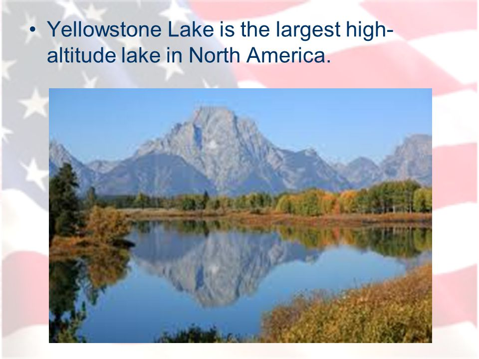 Yellowstone Lake is the largest high- altitude lake in North America.