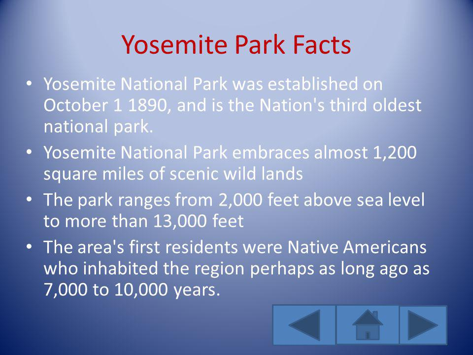 Yosemite Park Facts Yosemite National Park was established on October 1 1890, and is the Nation's third oldest national park. Yosemite National Park e