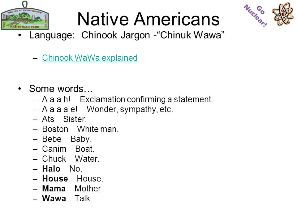 Native Americans Language: Chinook Jargon -Chinuk Wawa –Chinook WaWa explainedChinook WaWa explained Some words… –A a a h.