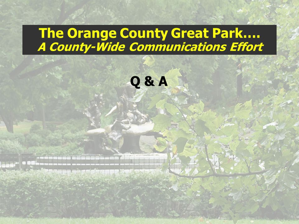 Q & A The Orange County Great Park…. A County-Wide Communications Effort