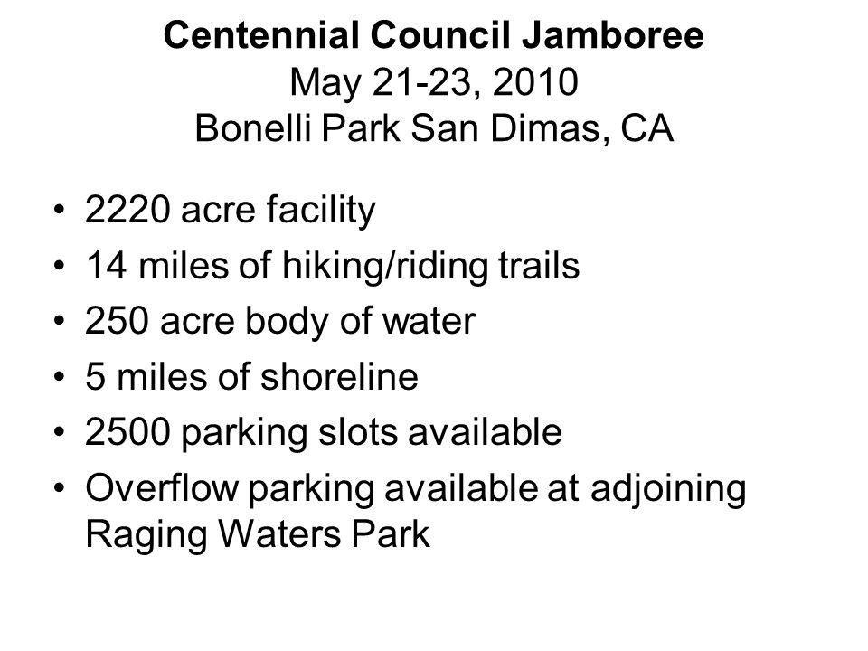 Centennial Council Jamboree May 21-23, 2010 Bonelli Park San Dimas, CA 2220 acre facility 14 miles of hiking/riding trails 250 acre body of water 5 mi