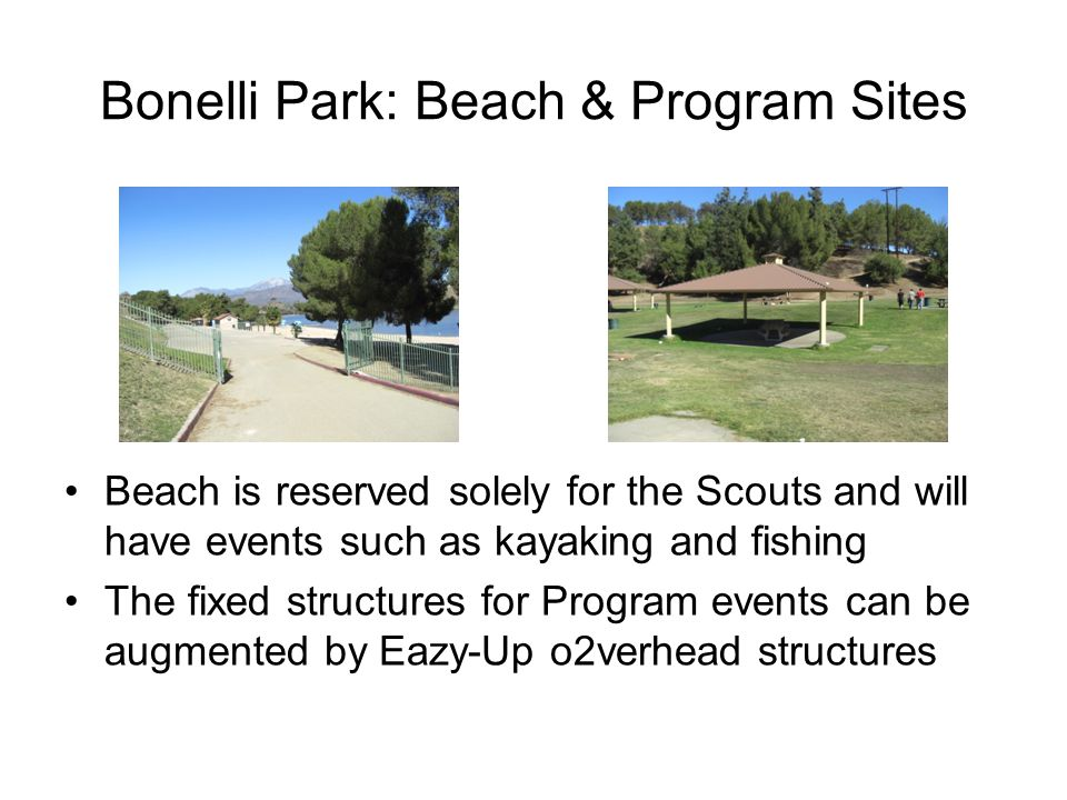 Bonelli Park: Beach & Program Sites Beach is reserved solely for the Scouts and will have events such as kayaking and fishing The fixed structures for Program events can be augmented by Eazy-Up o2verhead structures