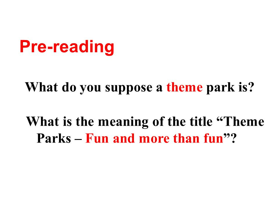 Pre-reading What do you suppose a theme park is.