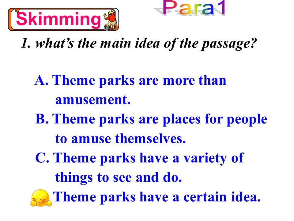 A. Theme parks are more than amusement. B. Theme parks are places for people to amuse themselves.