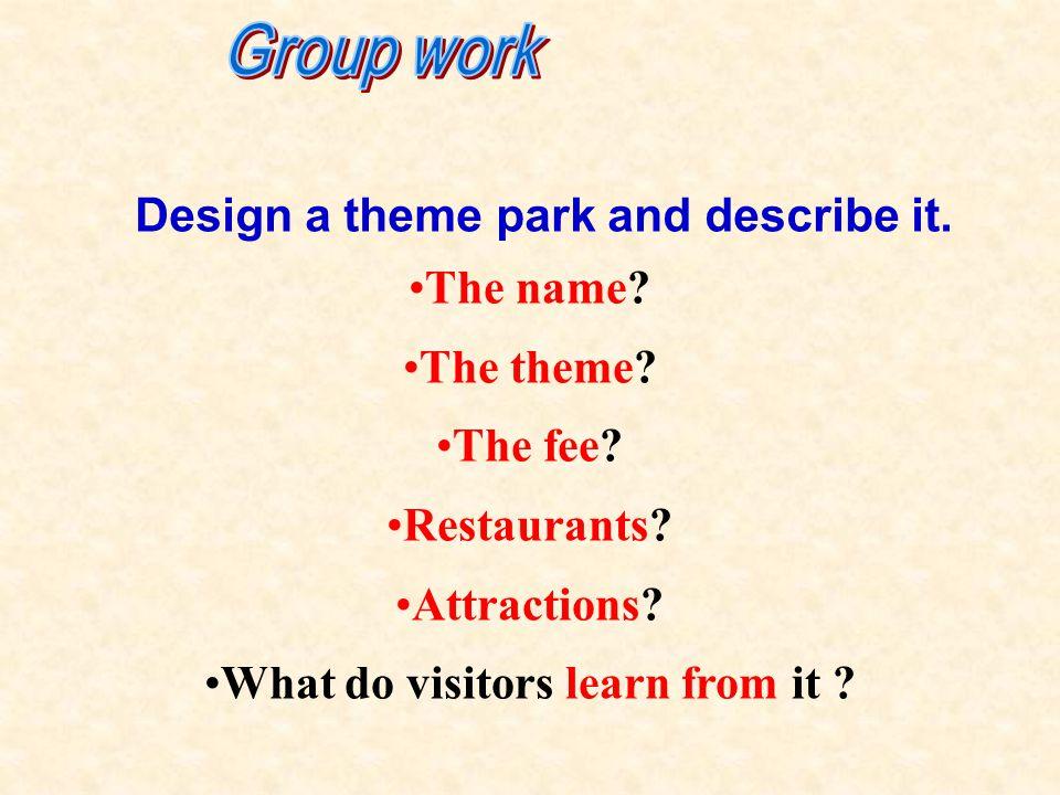 Design a theme park and describe it. The name. The theme.