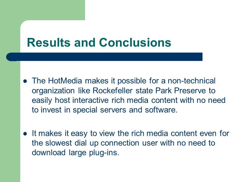 Results and Conclusions The HotMedia makes it possible for a non-technical organization like Rockefeller state Park Preserve to easily host interactive rich media content with no need to invest in special servers and software.