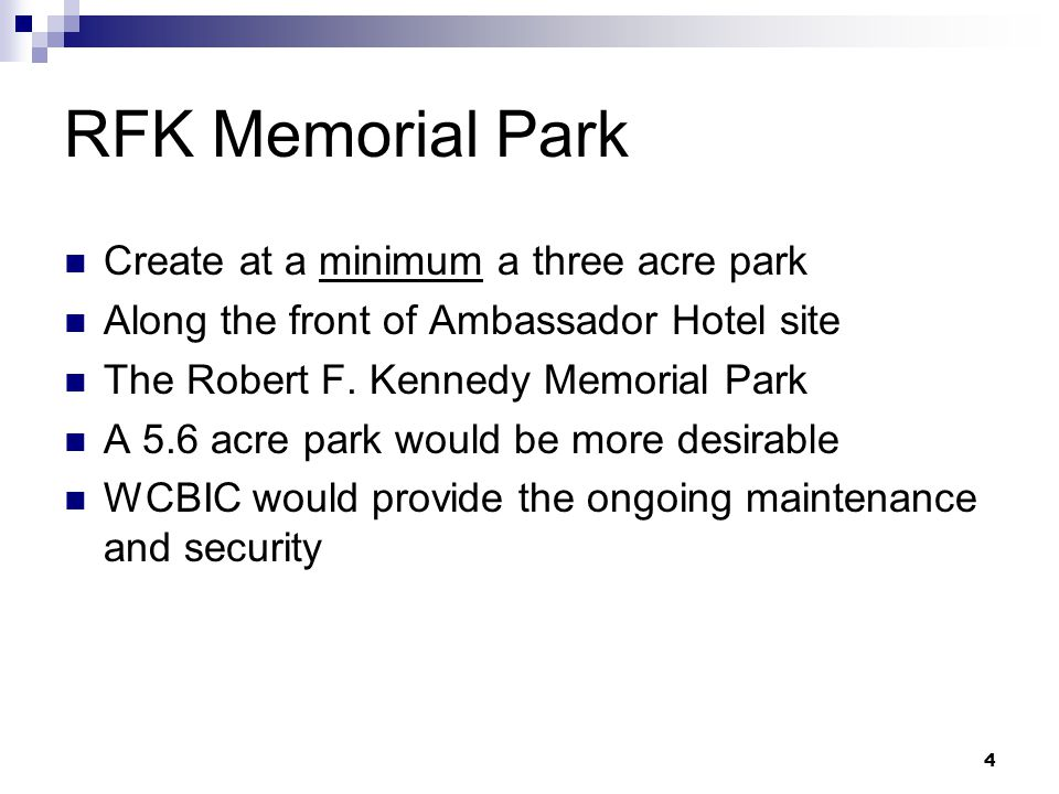 4 RFK Memorial Park Create at a minimum a three acre park Along the front of Ambassador Hotel site The Robert F.