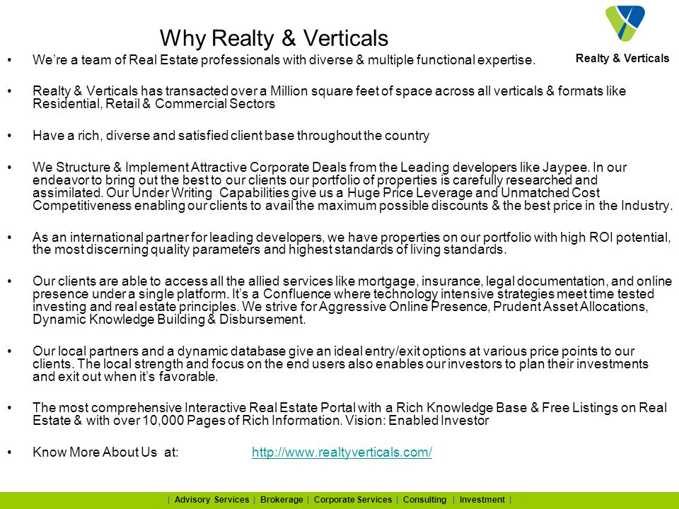 Realty & Verticals | Advisory Services | Brokerage | Corporate Services | Consulting | Investment | Why Realty & Verticals Were a team of Real Estate professionals with diverse & multiple functional expertise.