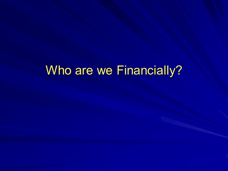 Who are we Financially?