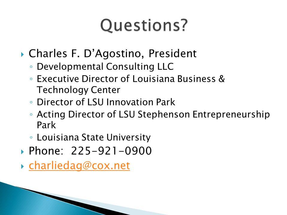 Charles F. DAgostino, President Developmental Consulting LLC Executive Director of Louisiana Business & Technology Center Director of LSU Innovation P