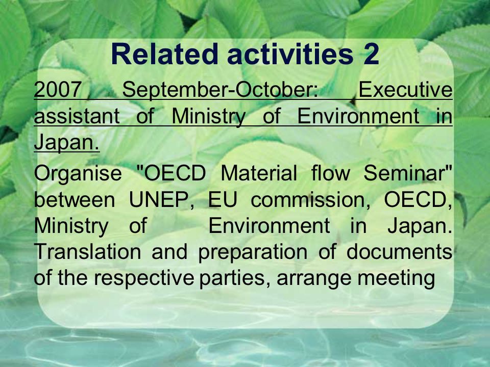 Related activities 2 2007 September-October: Executive assistant of Ministry of Environment in Japan.