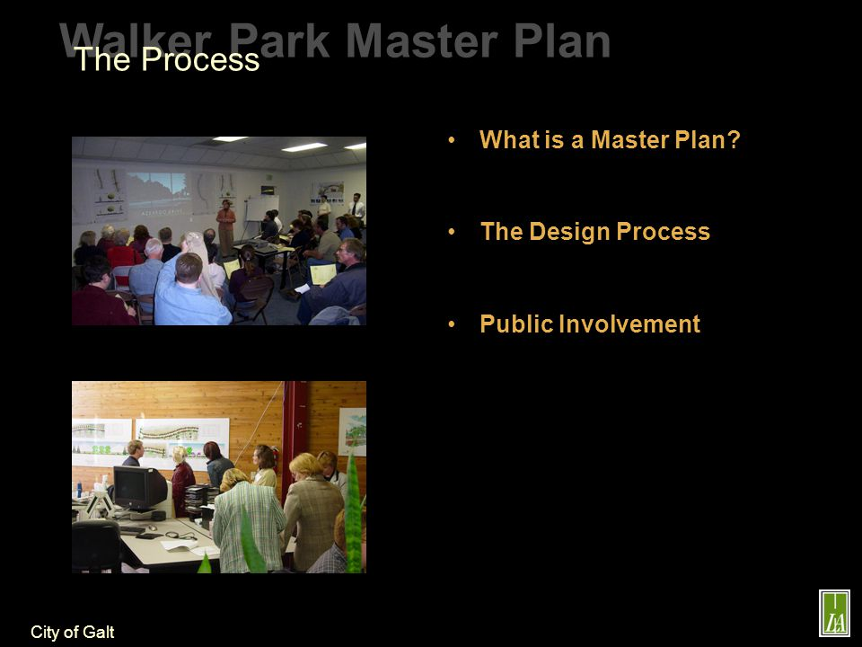 City of Galt Walker Park Master Plan The Process What is a Master Plan.
