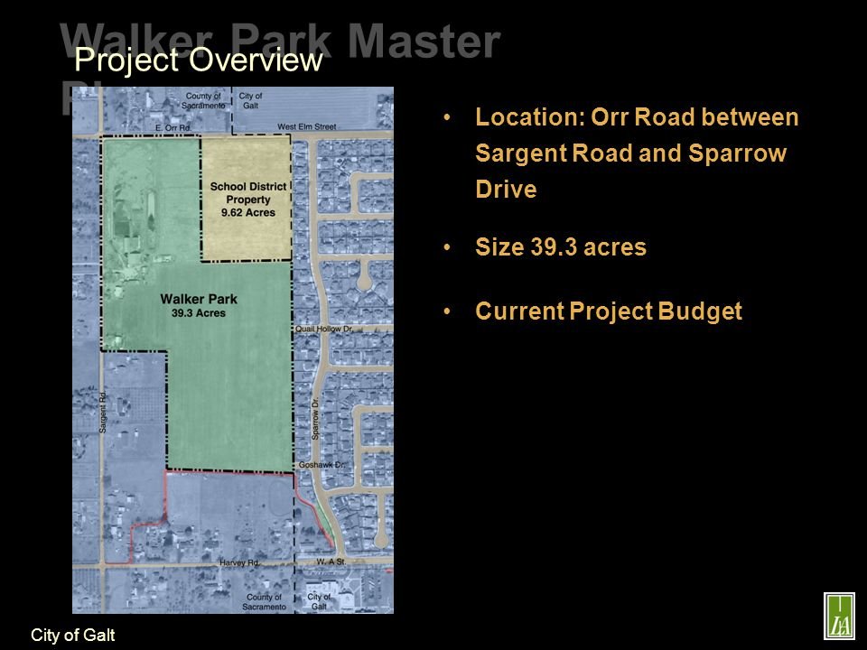 City of Galt Walker Park Master Plan Project Overview Existing Conditions 1.Existing Farm Structures 2.Abandoned Residence 3.Abandoned Well 4.Hen Creek 5.100 Year Flood Zone 6.Multi-Acre Residential Properties 7.Residential Neighborhood 8.Greer Middle School 9.Future Development