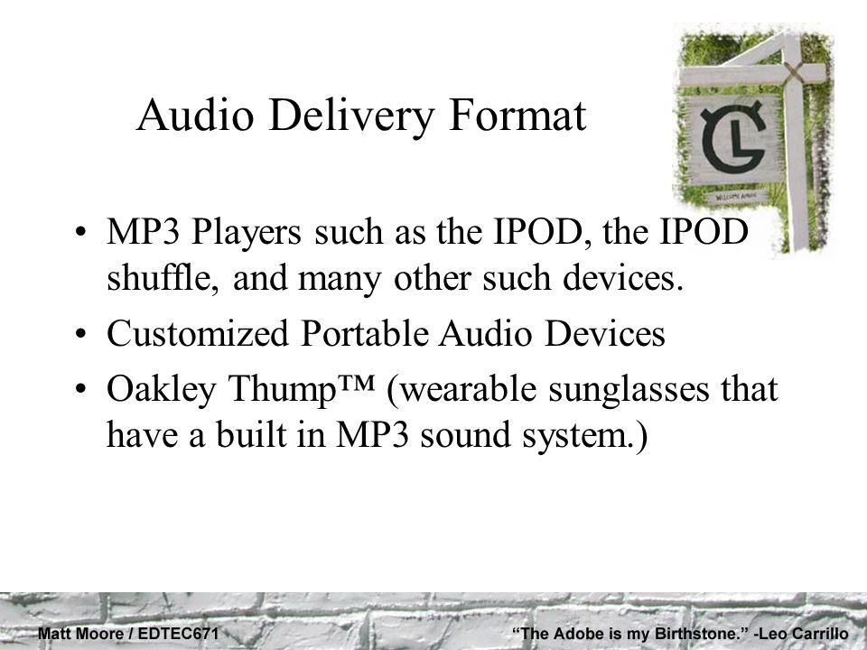 Audio Delivery Format MP3 Players such as the IPOD, the IPOD shuffle, and many other such devices. Customized Portable Audio Devices Oakley Thump (wea