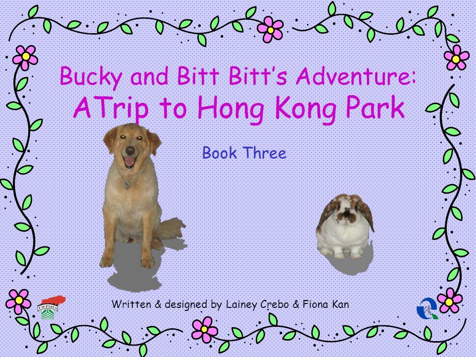 Bucky and Bitt Bitts Adventure: ATrip to Hong Kong Park Written & designed by Lainey Crebo & Fiona Kan Book Three