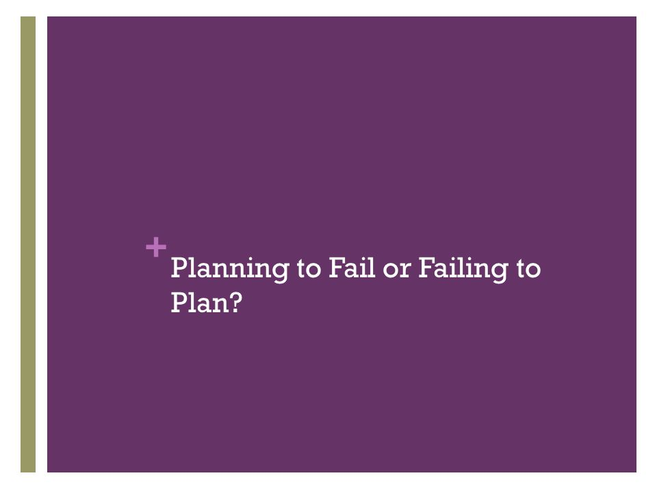 + Planning to Fail or Failing to Plan