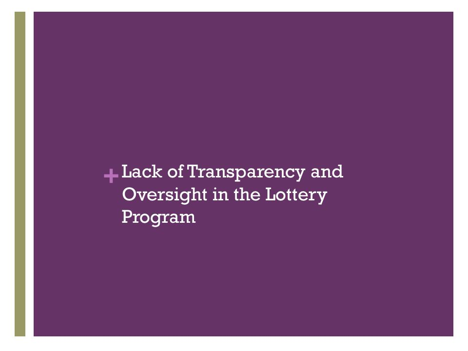 + Lack of Transparency and Oversight in the Lottery Program