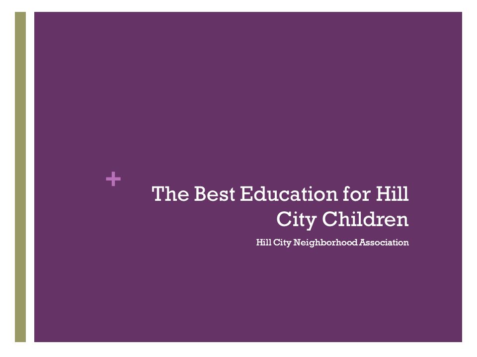 + The Best Education for Hill City Children Hill City Neighborhood Association