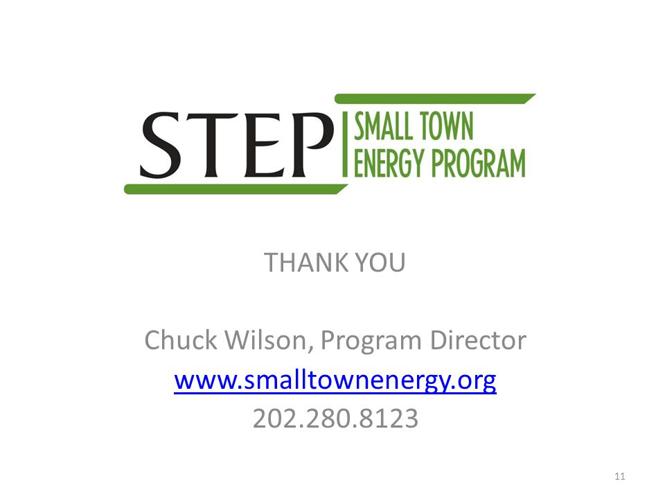 THANK YOU Chuck Wilson, Program Director www.smalltownenergy.org 202.280.8123 11