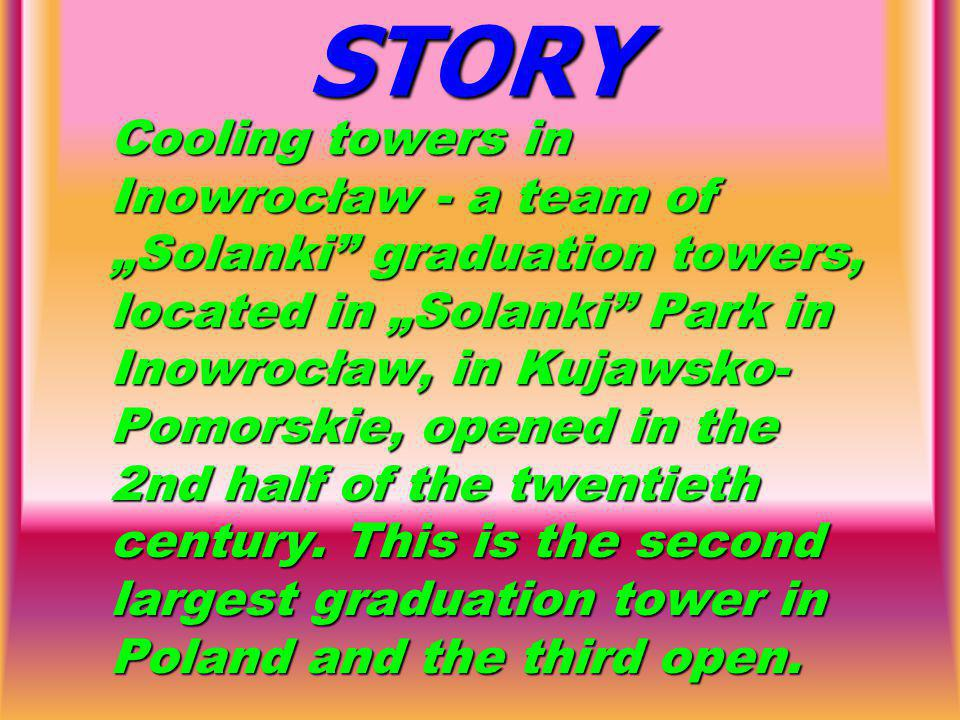 STORY Cooling towers in Inowrocław - a team of Solanki graduation towers, located in Solanki Park in Inowrocław, in Kujawsko- Pomorskie, opened in the