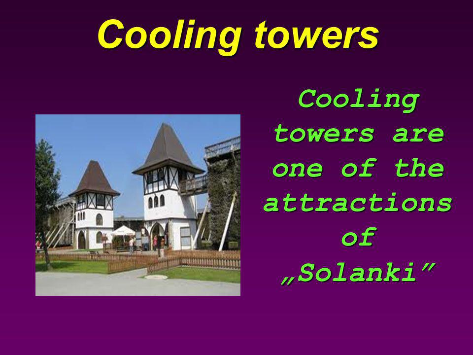 Cooling towers Cooling towers are one of the attractions of Solanki