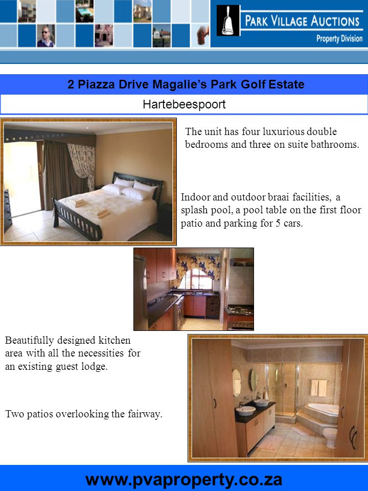 Physical address2 Piazza Drive Magalies Park Golf Estate TownshipHartebeespoort ZoningResidential Total lettable area380 M² Current use of propertyGuest lodge Legal identificationErf 2 Registered servitudes/restrictionsNo restrictions Municipal authorityHartebeespoort Land size500 M² ALTHOUGH CARE HAS BEEN TAKEN INTO ASSEMBLING INFORMATION, PVA CANNOT BE HELD RESPONSIBLE FOR ANY OMMISSIONS ON BEHALF OF THE SELLER 2 Piazza Drive Magalies Park Golf Estate Hartebeespoort Property information sheet www.pvaproperty.co.za